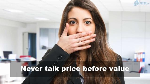 Không bao giờ đề cập đến giá cả trước khi đưa ra được những giá trị mà sản phẩm/dịch vụ của bạn mang lại