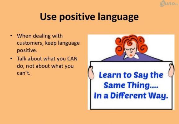 Hãy biết cách sử dụng các ngôn từ mang tính tích cực để đem lại hiệu quả trong việc chốt đơn hàng