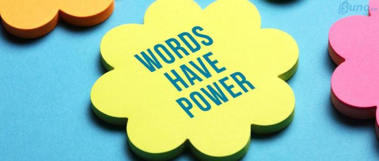 Ngôn từ lúc nào cũng có sức mạnh, chỉ cần biết sử dụng nó một cách khôn ngoan là bạn có thể dễ dàng chốt đơn hàng thành công.