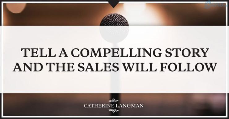 Hãy kể một câu chuyện thật hấp dẫn nhất cho khách hàng và rồi bạn sẽ thấy doanh thu đến ngay sau đó