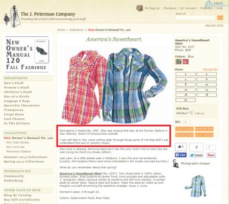 """Ví dụ: Công ty J. Peterman là công ty được biết đến như là một điển hình cho việc sử dụng các câu chuyện trong phần mô tả sản phẩm của họ. Chẳng hạn như một mô tả của chiếc áo sơ mi trên trang Peterman bắt đầu như thế này: """"Vào mùa xuân ở Nashville, năm 1967. Có một cô gái thường hay hát ngân nga ở Ryman (trước khi Ryman được xây dựng lại). Mùi hương của cây kim ngân hoa hòa quyện với không khí bên ngoài..."""" Với đoạn văn này, họ như đang mô tả một phần của lịch sử và cho thấy bề dày thương hiệu của họ đã có từ rất lâu."""