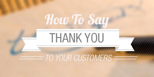 Bạn cảm ơn khách hàng của bạn như thế nào?