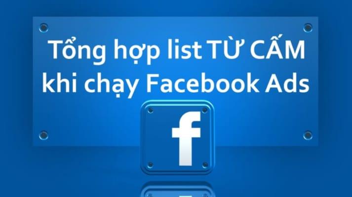 Liệu bạn đã biết hết danh sách những từ cấm khi chạy Facebook Ads?